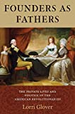 img - for Founders as Fathers: The Private Lives and Politics of the American Revolutionaries book / textbook / text book