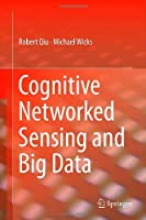 Cognitive Networked Sensing and Big Data Front Cover