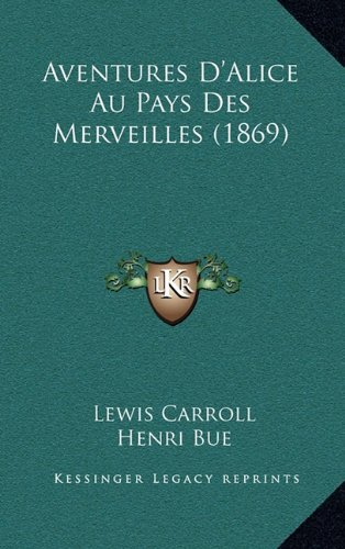 Aventures D'Alice Au Pays Des Merveilles (1869)  [Carroll, Lewis] (Tapa Dura)