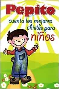 Pepito cuenta los mejores chistes para ninos (Spanish Edition): Epoca