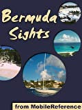 Bermuda Sights 2011: a travel guide to the top 16+ attractions in Bermuda (Mobi Sights)