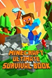 Ultimate Survival Book Minecraft: All-In-One Game Survival Guide. Unbelievable Survival Secrets, Guides, Tips and Tricks