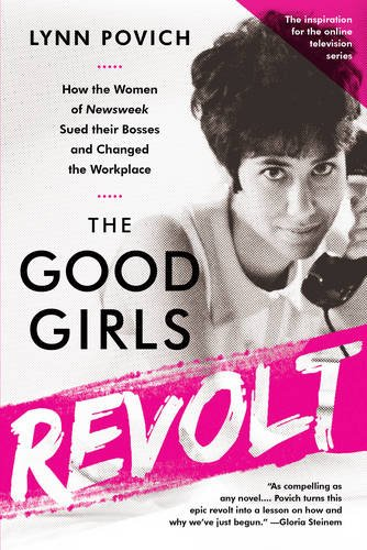 The Good Girls Revolt: How the Women of Newsweek Sued their Bosses and Changed the Workplace (Social Media Social Good compare prices)