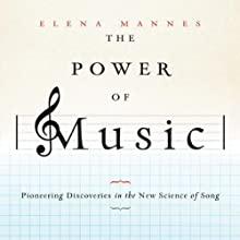 The Power of Music: Pioneering Discoveries in the New Science of Song (       UNABRIDGED) by Elena Mannes Narrated by Amy Rubinate