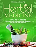img - for Herbal Medicine: 100 Key Herbs with all their Uses as Herbal Remedies for Health and Healing book / textbook / text book