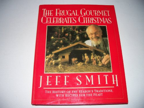 The Frugal Gourmet Celebrates Christmas: The History of the Season's Traditions, with Recipes for the Feast., by Jeff Smith