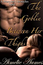 The Goblin Between Her Thighs (An Erotic Fantasy Tale) 