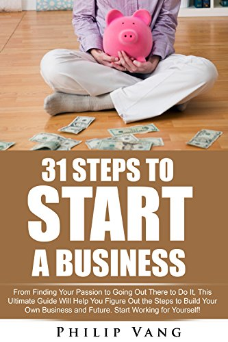 Business: Start-Up: 31 Steps to Start a Business: From Finding Your Passion to Going Out There to Do It, This Ultimate Guide Will Help You Figure Out the Steps to Build Your Own Business and Future (Build Business compare prices)