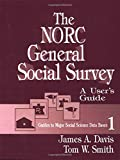 The NORC General Social Survey: A User's Guide (Guides to Major Social Science Data Bases) (0803940378) by Davis, James A.