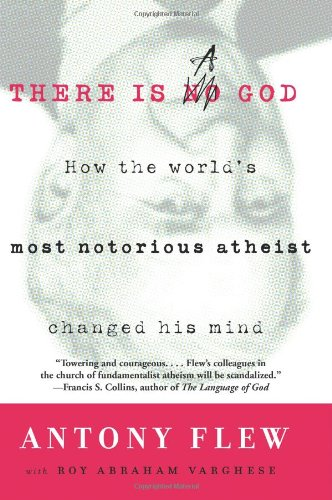 There Is a God: How the World&#039;s Most Notorious Atheist Changed His Mind