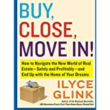Buy, Close, Move In!: How to Navigate the New World of Real Estate--Safely and Profitably--and End Up with the Home of Your Dreams ~ Ilyce R. Glink