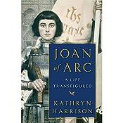 Joan of Arc: A Life Transfigured | [Kathryn Harrison]