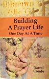 Building A Prayer Life: One day at a time