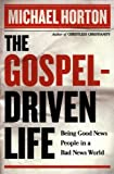 Gospel-Driven Life, The: Being Good News People in a Bad News World (0801014638) by Horton, Michael