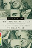 The Trouble with Tom: The Strange Afterlife and Times of Thomas Paine (1582345023) by Paul Collins