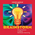 Brainstorm: Using Science to Spark Maximum Creativity (       UNABRIDGED) by Mariette DiChristina Narrated by William Dufris, Helen Litchfield