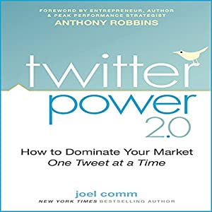 Twitter Power 2.0: How to Dominate Your Market One Tweet at a Time | [Joel Comm]