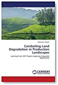 Combating Land Degradation in Production Landscapes: Learning from GEF Projects Applying Integrated Approaches