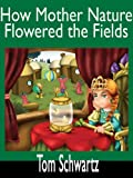 How Mother Nature Flowered the Fields (Mother Nature Stories)