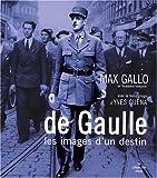 echange, troc Max Gallo - De Gaulle : Les images d'un destin