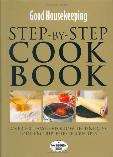good-housekeeping-step-by-step-cookbook-over-450-easy-to-follow-techniques-and-triple-tested-recipes