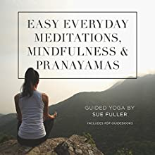 Easy Everyday Meditations, Mindfulness, and Pranayamas Discours Auteur(s) : Sue Fuller Narrateur(s) : Sue Fuller