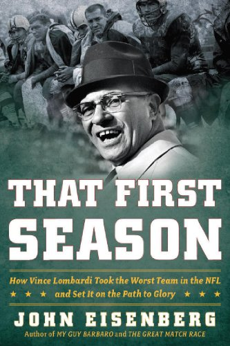 Super Bowl Special – Price Artificially DEFLATED! 70% overnight price cut!  That First Season: How Vince Lombardi Took the Worst Team in the NFL and Set It on the Path to Glory by John Eisenberg