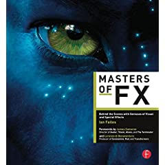 Masters of FX: Behind the Scenes with Geniuses of Visual and Special Effects from Focal Press