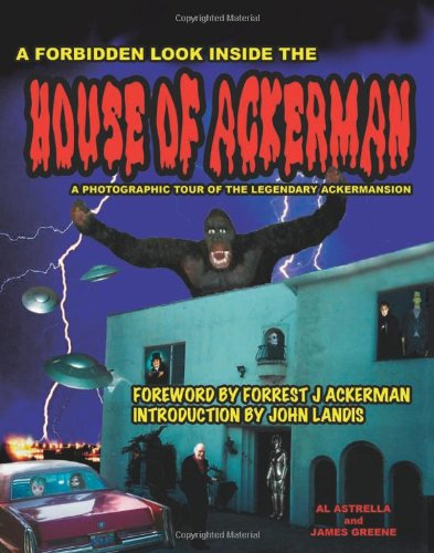 House of Ackerman: A Photographic Tour of the Legendary Ackermansion