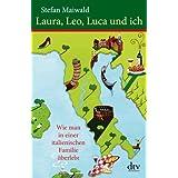 """Laura, Leo, Luca und ich: Wie man in einer italienischen Familie �berlebtvon """"Stefan Maiwald"""""""