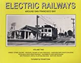 Electric Railways Around San Francisco Bay, Vol. 2: Market Street Railway-Municipal Railway of San Francisco-Northwestern Pacific Railroad Petaluma & ... Francisco, Napa & Calistoga-Shipyard Railroad