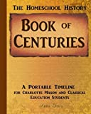 Homeschool History Book of Centuries: A Portable Timeline for Charlotte Mason and Classical Education Students (Real Life, Real Books, Real Learning Series) (Volume 2)