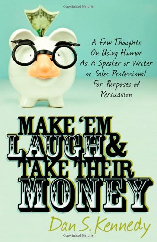 Make Em Laugh  Take Their Money A Few Thoughts On Using Humor As A Speaker or Writer or Sales Professional098238761X : image
