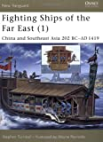 Fighting Ships of the Far East, Vol. 1: China and Southeast Asia, 202 BC-AD 1419 (New Vanguard) (1841763861) by Stephen Turnbull