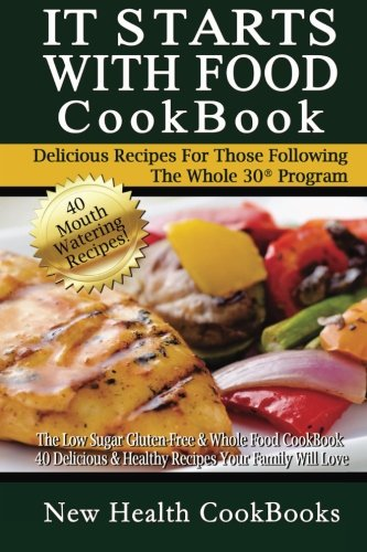 It Starts With Food CookBook: The Low Sugar Gluten-Free & Whole Food CookBook - 40 Delicious & Healthy Recipes Y