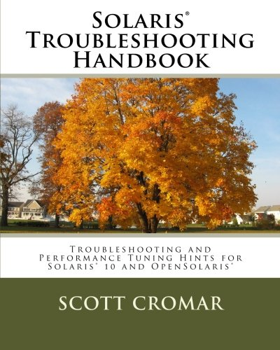 Solaris® Troubleshooting Handbook Troubleshooting and Performance Tuning Hints for Solaris® 10 and OpenSolaris® [Cromar, Scott] (Tapa Blanda)