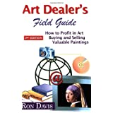 Art Dealer's Field Guide: How to Profit in Art, Buying and Selling Valuable Paintings ~ Ron Davis