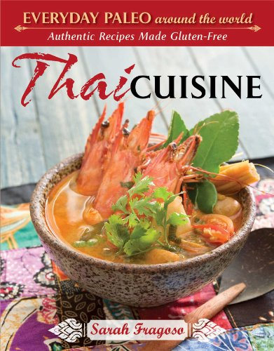 Everyday Paleo Around the World: Thai Cuisine: Authentic Recipes Made Gluten-free by Sarah Fragoso