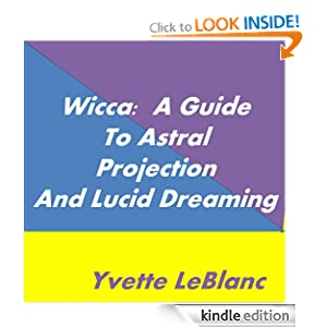 Wicca: A Guide to Astral Projection and Lucid Dreaming