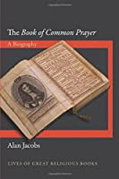"The ""Book of Common Prayer"": A Biography (Lives of Great Religious Books)"