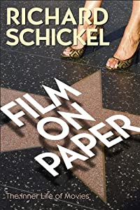 Film on Paper: The Inner Life of Movies from Richard Schickel