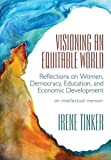 img - for Visioning an Equitable World: Reflections On Women, Democracy, Education, and Economic Development book / textbook / text book