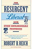 The Resurgent Liberal: And Other Unfashionable Prophecies (0679731520) by Reich, Robert B.