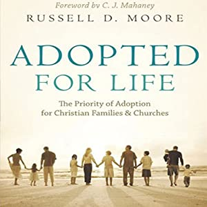 Adopted for Life: The Priority of Adoption for Christian Families & Churches | [Russell Moore]
