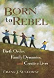 img - for Born to Rebel: Birth Order, Family Dynamics, and Creative Lives by Sulloway, Frank J. (1996) Hardcover book / textbook / text book