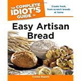 The Complete Idiot's Guide to Easy Artisan Bread ~ Yvonne Ruperti