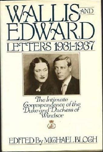 Wallis and Edward: Letters 1931-1937 : The Intimate Correspondence of the Duke and Duchess of Windsor