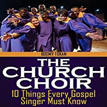 The Church Choir: 10 Things Every Gospel Singer Must Know (       UNABRIDGED) by Boomy Tokan, Charline