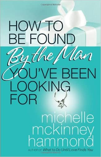 How to Be Found by the Man You've Been Looking For written by Michelle McKinney Hammond