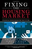 Fixing the Housing Market: Financial Innovations for the Future (Wharton School Publishing--Milken Institute Series on Financial Innovations) (0137011601) by Franklin Allen